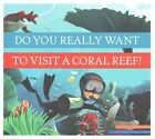 Do You Really Want to Visit a Coral Reef? by Bridget Heos (Hardback, 2014)