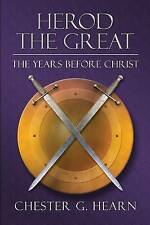 Herod the Great: The Years Before Christ Hearn, Chester  G. Very Good Book