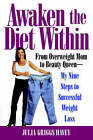 Awaken the Diet within: From Overweight to Looking Great - If I Can Do it, So Can You by Julia Griggs Havey (Paperback, 2004)