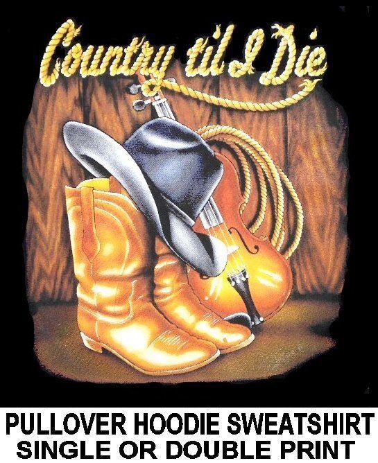 COUNTRY TIL I DIE COWBOY COWGIRL HAT Stiefel VIOLIN RODEO ROPE HOODIE SWEATSHIRT