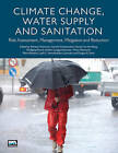 Climate Change, Water Supply and Sanitation: Risk Assessment, Management, Mitigation and Reduction by IWA Publishing (Paperback, 2014)