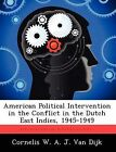 American Political Intervention in the Conflict in the Dutch East Indies, 1945-1949 by Cornelis W a J Van Dijk (Paperback / softback, 2012)
