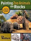 Painting Zoo Animals on Rocks by Lin Wellford (2004, Paperback)
