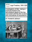 Investigation of Title: Being a Practical Treatise and Alphabetical Digest of the Law Connected with the Title to Land, with Precedents of Requisitions. by W Howland Jackson (Paperback / softback, 2010)
