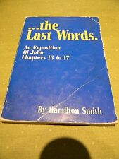 The Last Words: An Exposition of John Chapters 13 to 17 by Hamilton Smith