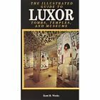 The Illustrated Guide to Luxor and the Valley of the Kings by Kent R Weeks (Hardback, 2005)