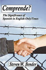 Comprende?: The Significance of Spanish in English-Only Times by Steven W Bender (Paperback / softback, 2008)