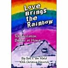 Love Brings The Rainbow Reconciliation Begins at Home Paperback – 2 May 2005