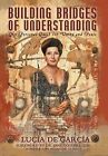 Building Bridges of Understanding: My Personal Quest for Unity and Peace by Lucia De Garcia (Hardback, 2012)