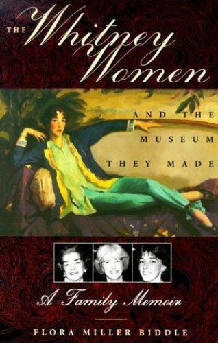 The Whitney Women and the Museum They Made Miller Biddle, Flora Hardcover
