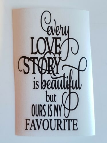 Every love story is beautiful Vinyl decal sticker for WINE BOTTLES VINYL ONLY!