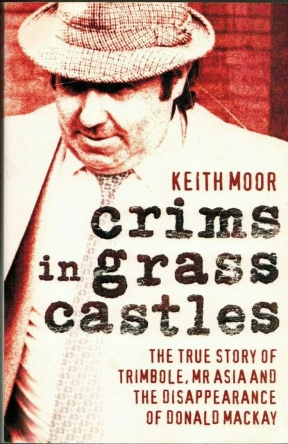 Crims in Grass Castles: The True Story of Trimbole, Mr Asia, Donald Mackay