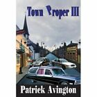 Town Proper III 9781425918088 by Patrick Avington Paperback