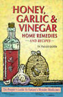 Honey, Garlic and Vinegar: Home Remedies and Recipes - The People's Guide to Nature's Wonder Medicines by Patrick Quillin (Paperback, 1996)