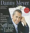 Setting the Table: The Transforming Power of Hospitality in Business by Danny Meyer (CD-Audio)