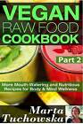 Vegan Raw Food Cookbook Part 2: More Mouth-Watering and Nutritious Recipes for Body & Mind Wellness by Marta Tuchowska (Paperback / softback, 2015)