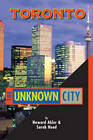 Toronto: The Unknown City by Howard Akler, Sarah B. Hood (Paperback, 2003)