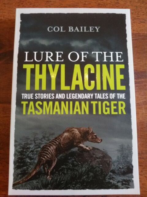 LURE OF THE THYLACINE - Tasmanian tiger stories & legendary tales by Col Bailey