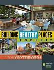 Building Healthy Places Toolkit: Strategies for Enhancing Health in the Built Environment by Urban Land Institute (Paperback, 2015)