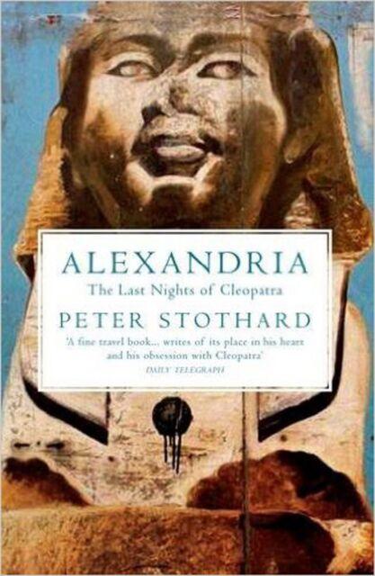 Alexandria: The Last Nights of Cleopatra, New, Peter Stothard Book