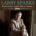 Lonesome and Then Some... A Classic 50th Celebration [Digipak] by Larry Sparks (CD, Aug-2014, Rebel Records)