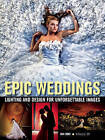 Epic Weddings: Lighting and Design for Unforgettable Images by Daniel Doke (Paperback, 2016)