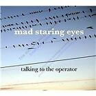 Mad Staring Eyes - Talking to the Operator (2012)