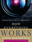How Everything Works: Making Physics Out of the Ordinary by Louis A. Bloomfield (Paperback, 2007)