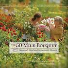 The 50 Mile Bouquet: Seasonal, Local and Sustainable Flowers by Debra Prinzing (Hardback, 2012)