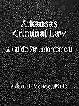 Arkansas Criminal Law : A Guide for Enforcement by Adam J. McKee and Adam J....