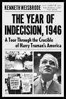 The Year of Indecision: A Tour Through the Crucible of Harry Truman's America by Kenneth Weisbrode (Hardback, 2016)