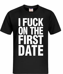 I fuck on the first date t shirt 4