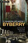 The Philadelphia State Hospital at Byberry: A History of Misery and Medicine by J P Webster (Paperback / softback, 2013)