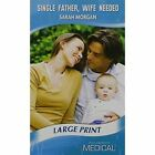 Single Father, Wife Needed by Sarah Morgan (Paperback, 2007)