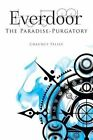 Everdoor: The Paradise-Purgatory by Chauncy Felisz (Paperback / softback, 2016)