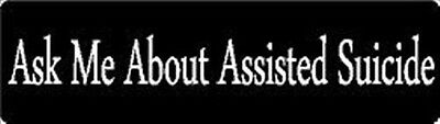 ASK ME ABOUT ASSISTED SUICIDE HELMET STICKER HARD HAT STICKER