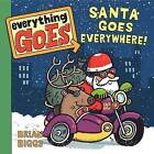 Everything Goes: Santa Goes Everywhere! by Brian Biggs (Board book, 2013)