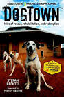 DogTown: Tales of Rescue, Rehabilitation, and Redemption by Stefan Bechtel (Paperback, 2010)