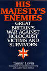 His Majesty's Enemies: Great Britain's War Against Holocaust Victims and Survivors by Itamar Levin (Hardback, 2001)