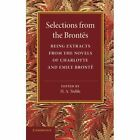 Selections from the Brontes: Being Extracts from the Novels of Charlotte and Emily Bronte by Charlotte Bronte, Emily Bronte (Paperback, 2014)