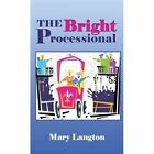 The Bright Processional 9781449052089 by Mary Langton Paperback