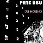 Pere Ubu Dub Housing LP Vinyl 33rpm