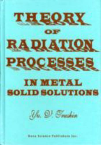 Theory of Radiation Processes in Metal Solid Solutions, Hardcover by Trushin,...