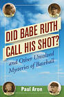 Did Babe Ruth Call His Shot?: And Other Unsolved Mysteries of Baseball by Paul Aron (Paperback, 2005)