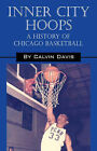 Inner City Hoops: A History of Chicago Basketball by Calvin Davis (Paperback / softback, 2006)