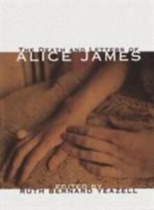 Death and Letters of Alice James : Selected Correspondence with a Biographical E
