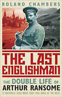 The Last Englishman: The Double Life of Arthur Ransome by Roland Chambers (Paperback, 2010)