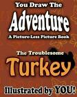 A Picture-Less Picture Book: The Troublesome Turkey by Jason Jack (Paperback / softback, 2012)