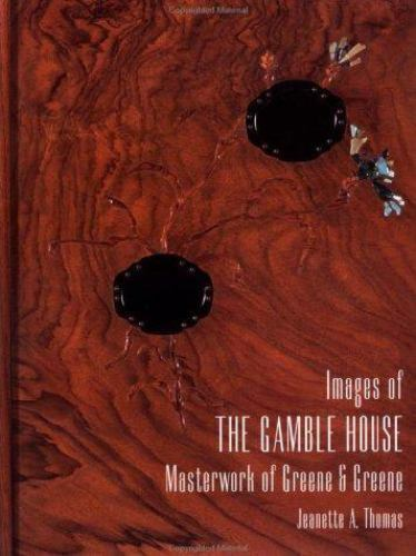 Images of the Gamble House: Masterwork of Greene and Greene, Thomas, Jeanette, G