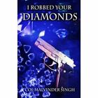 I Robbed Your Diamonds by M. S. Sandhu (Paperback, 2014)